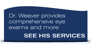 Dr. Weaver provides comprehensive eye exams and more | See His Services